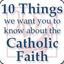 10 Things We Want You to Know About the Catholic Faith